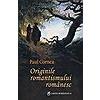 Paul Cornea Originile romantismului romanesc