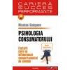 Nicolas Gueguen Psihologia consumatorului. Factorii care ne influenteaza comportamentul de consum