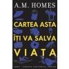 A.M. Homes Cartea asta iti va salva viata 973-102-089-1