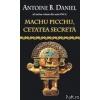 Antoine B. Daniel Machu picchu, cetatea secreta
